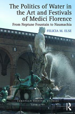 Book cover of The Politics of Water in the Art and Festivals of Medici Florence